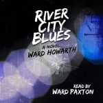 River City Blues - book cover. Read and produced by Ward Paxton