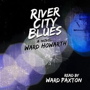 book cover River City Blues, narrated by Ward Paxton